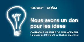 Campagne majeure de financement Fondation de l'Université du Québec à Montréal : 100 Millions d'idées | Nous avons un dons pour les idées.